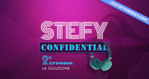 "STEFY NRG IS ON THE MIX! ECCO IL SECONDO EPISODIO DI ""STEFY CONFIDENTIAL"""